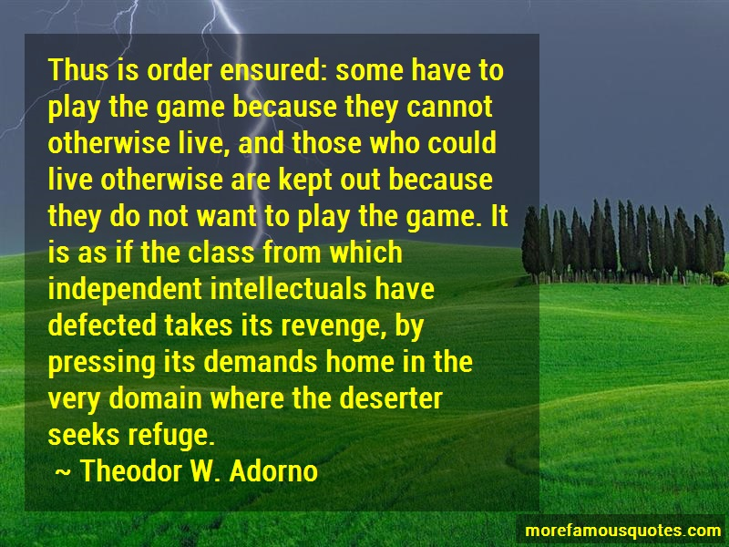 Theodor W. Adorno Quotes: Thus is order ensured some have to play