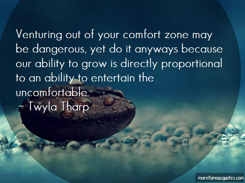 Twyla Tharp Quotes: Venturing out of your comfort zone may