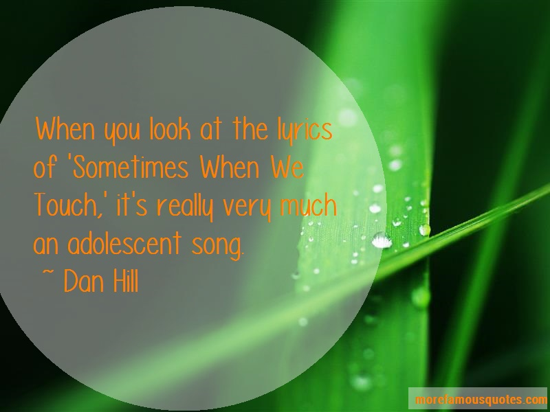Dan Hill Quotes: When you look at the lyrics of sometimes