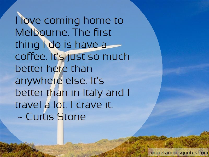 Curtis Stone Quotes: I love coming home to melbourne the