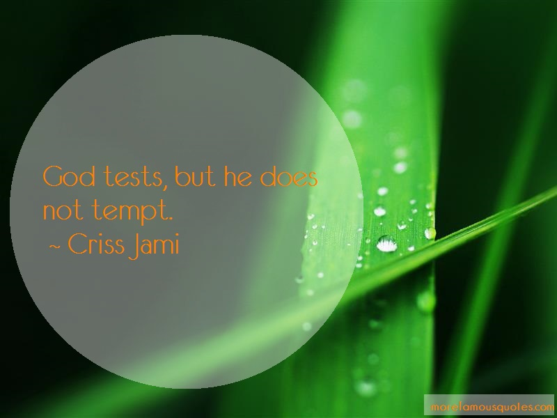 Criss Jami Quotes: God tests but he does not tempt