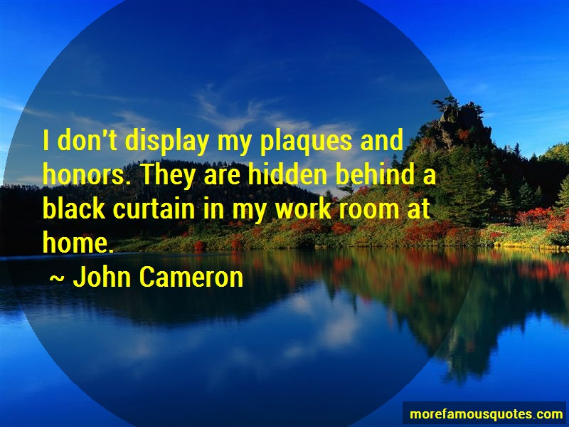 John Cameron Quotes: I Dont Display My Plaques And Honors