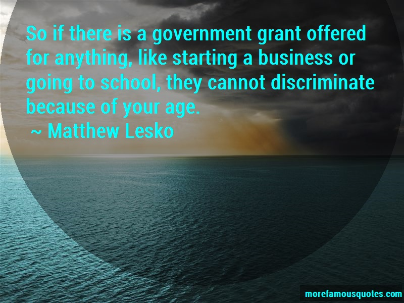 Matthew Lesko Quotes: So if there is a government grant