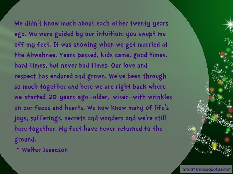 Walter Isaacson Quotes: We Didnt Know Much About Each Other