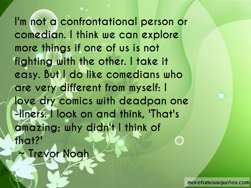 Trevor Noah Quotes: Im not a confrontational person or