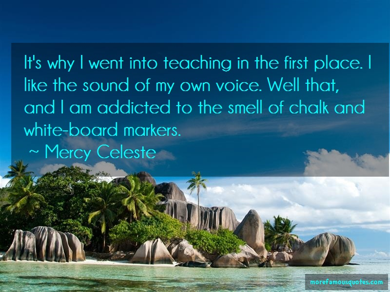 Mercy Celeste Quotes: Its Why I Went Into Teaching In The