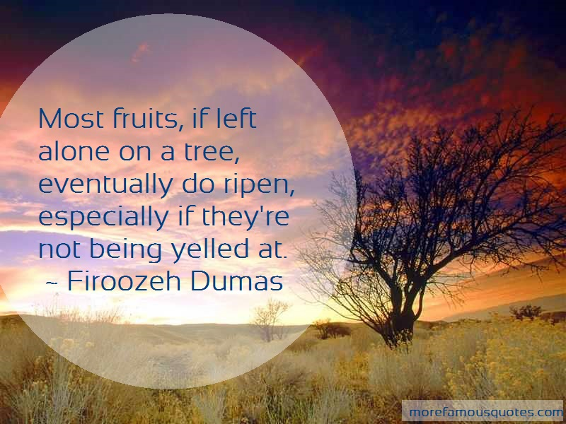 Firoozeh Dumas Quotes: Most Fruits If Left Alone On A Tree