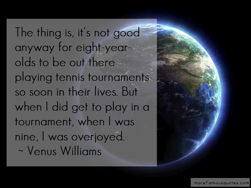Venus Williams Quotes: The thing is its not good anyway for