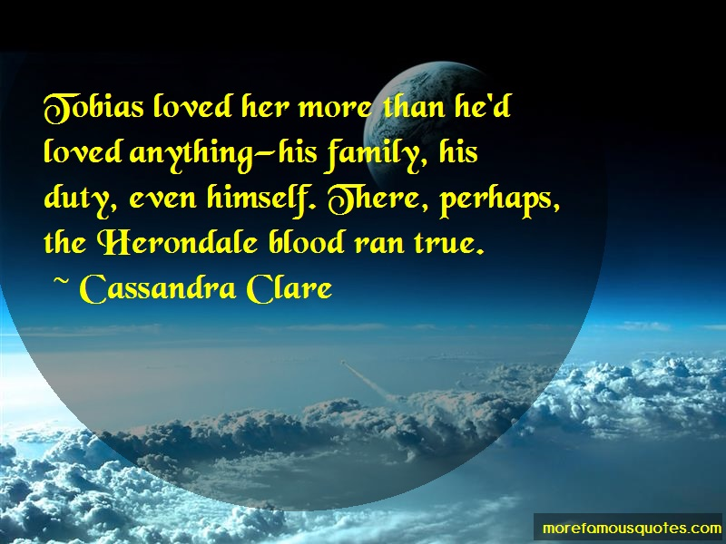 Cassandra Clare Quotes: Tobias loved her more than hed loved