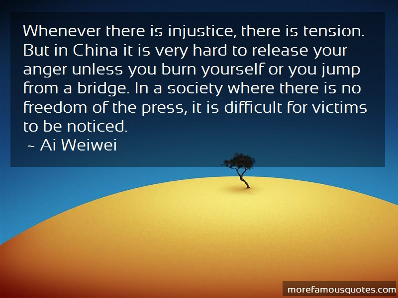 Ai Weiwei Quotes: Whenever There Is Injustice There Is