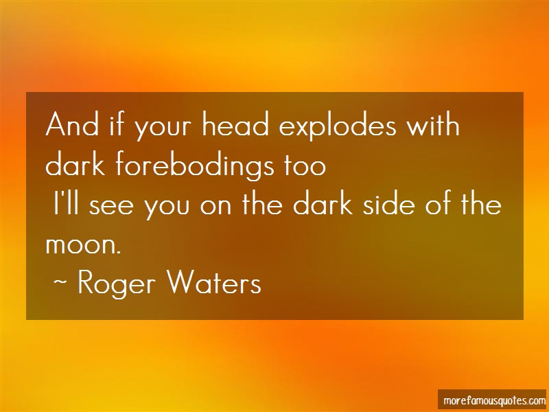 Roger Waters Quotes: And if your head explodes with dark