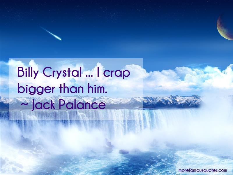Jack Palance Quotes: Billy Crystal I Crap Bigger Than Him