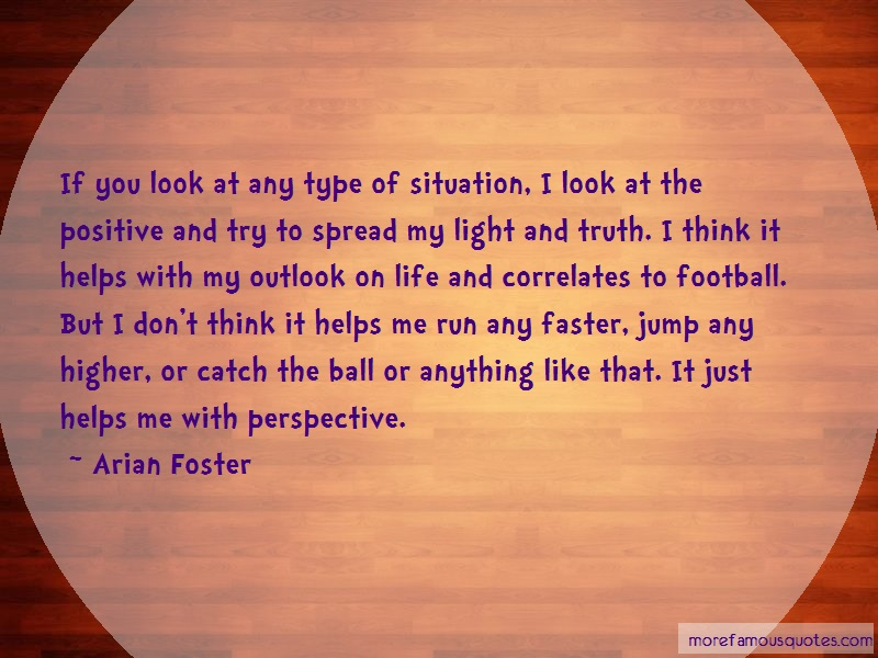 Arian Foster Quotes: If You Look At Any Type Of Situation I