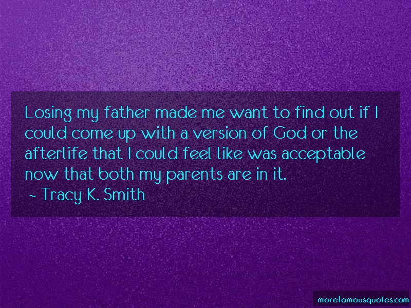 Tracy K. Smith Quotes: Losing my father made me want to find