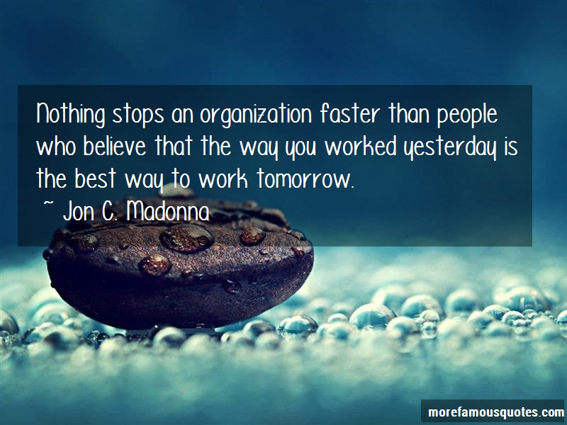 Jon C. Madonna Quotes: Nothing Stops An Organization Faster
