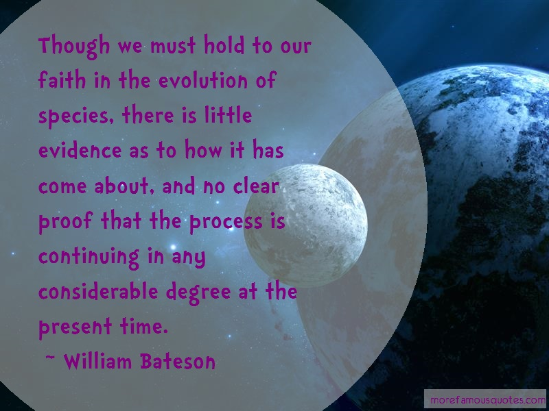 William Bateson Quotes: Though We Must Hold To Our Faith In The