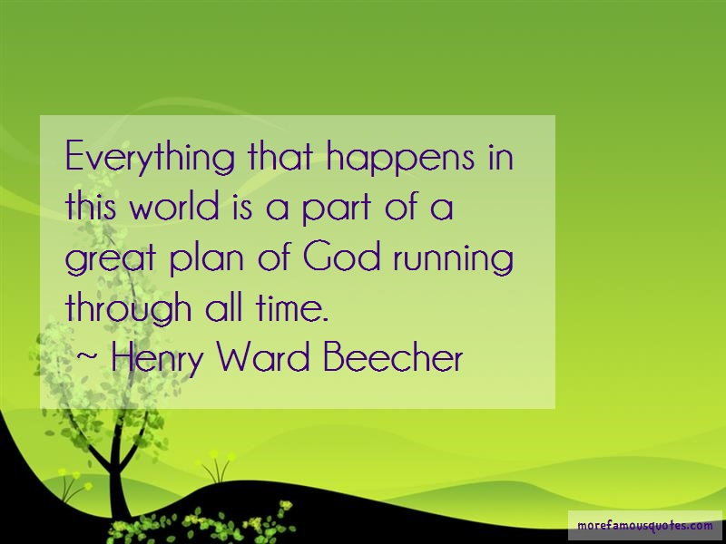Henry Ward Beecher Quotes: Everything that happens in this world is