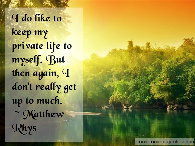 Matthew Rhys Quotes: I Do Like To Keep My Private Life To