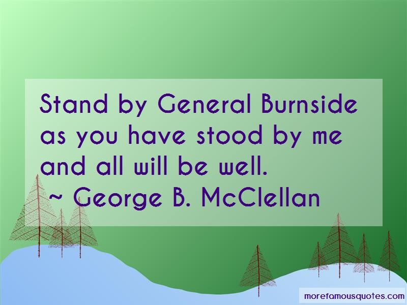 George B. McClellan Quotes: Stand By General Burnside As You Have