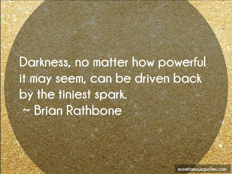 Brian Rathbone Quotes: Darkness No Matter How Powerful It May