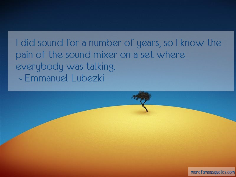 Emmanuel Lubezki Quotes: I Did Sound For A Number Of Years So I