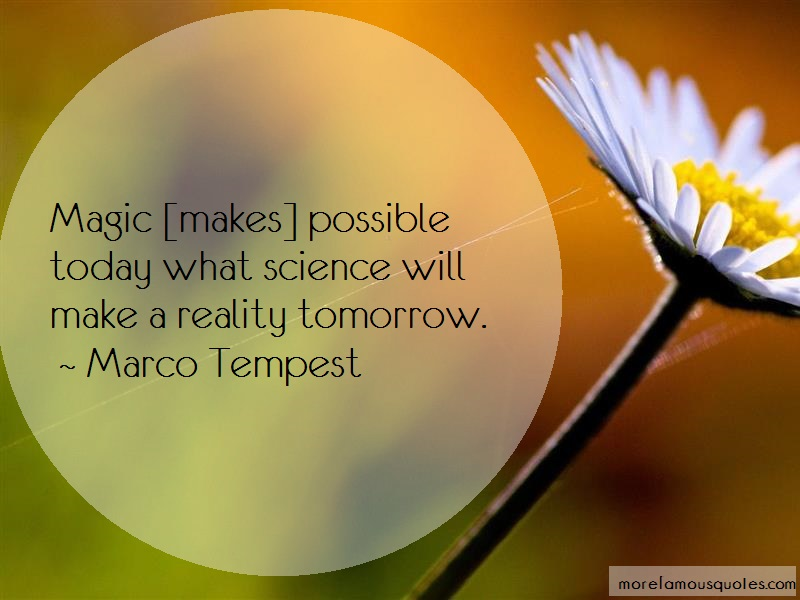 Marco Tempest Quotes: Magic Makes Possible Today What Science