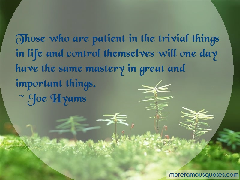 Joe Hyams Quotes: Those who are patient in the trivial