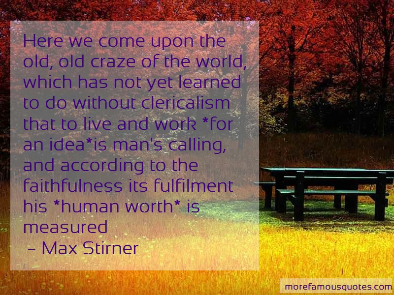 Max Stirner Quotes: Here We Come Upon The Old Old Craze Of