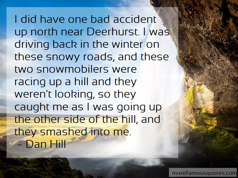 Dan Hill Quotes: I did have one bad accident up north