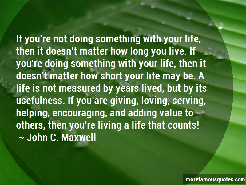 John C. Maxwell Quotes: If youre not doing something with your