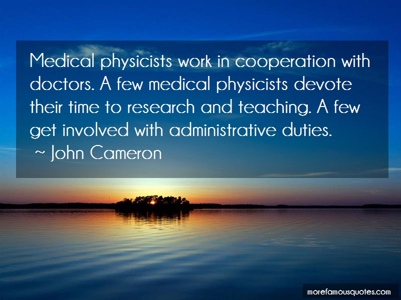 John Cameron Quotes: Medical Physicists Work In Cooperation