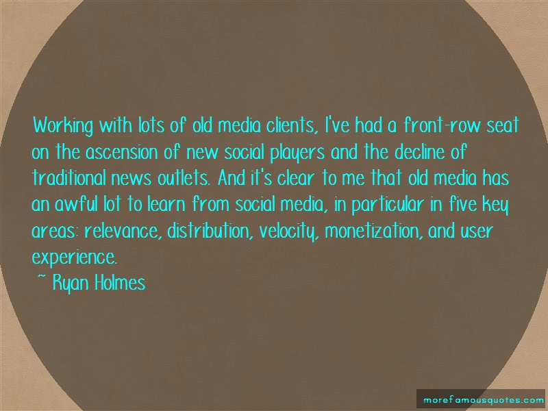 Ryan Holmes Quotes: Working with lots of old media clients