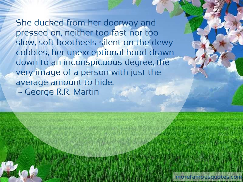 George R.R. Martin Quotes: She ducked from her doorway and pressed