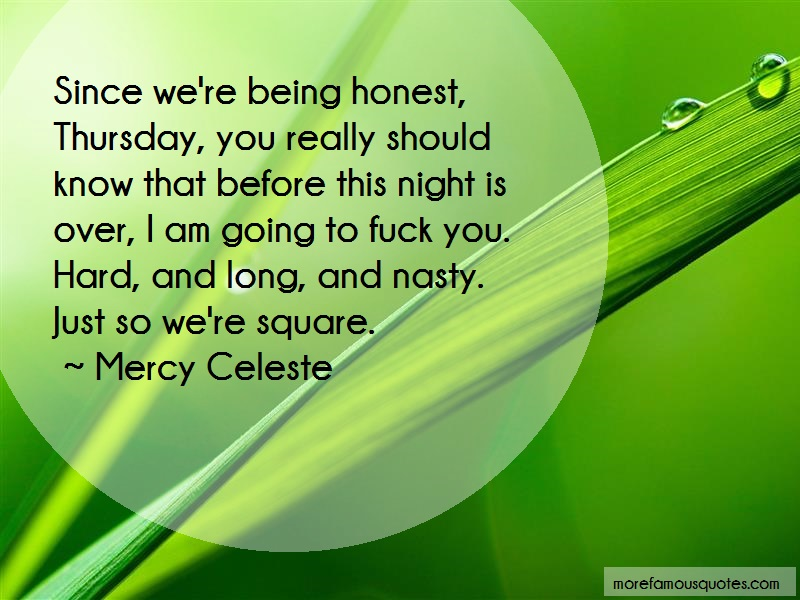 Mercy Celeste Quotes: Since Were Being Honest Thursday You
