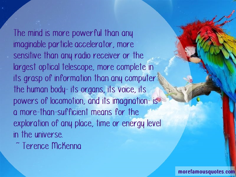 Terence McKenna Quotes: The mind is more powerful than any