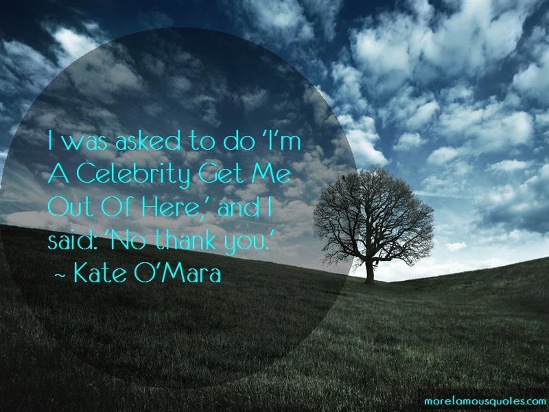 Kate O'Mara Quotes: I was asked to do im a celebrity get me
