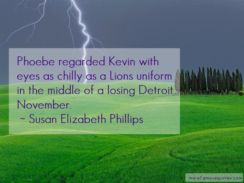 Susan Elizabeth Phillips Quotes: Phoebe regarded kevin with eyes as
