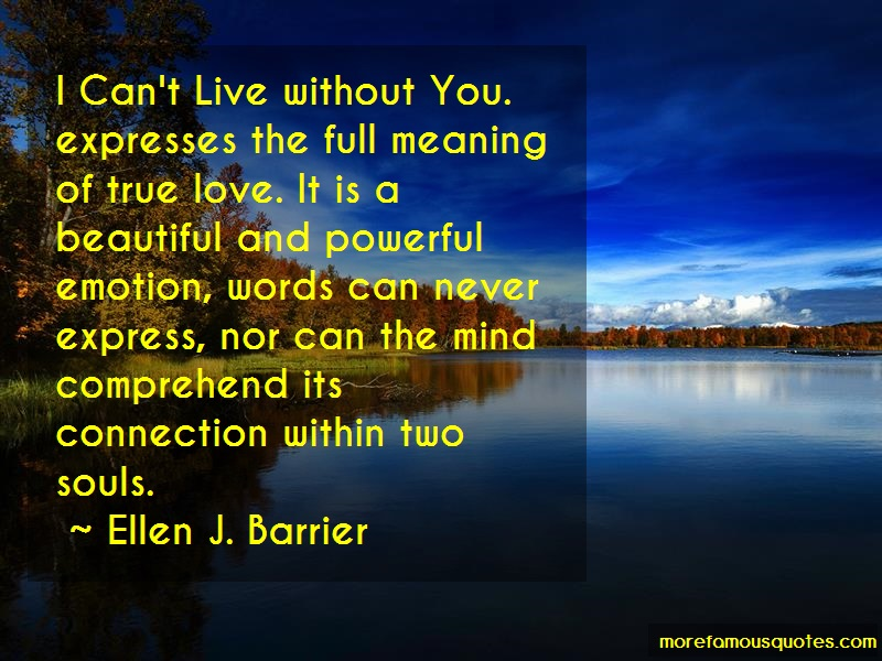 Ellen J. Barrier Quotes: I cant live without you expresses the