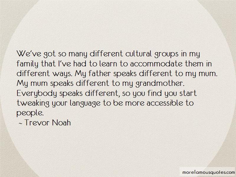 Trevor Noah Quotes: Weve got so many different cultural