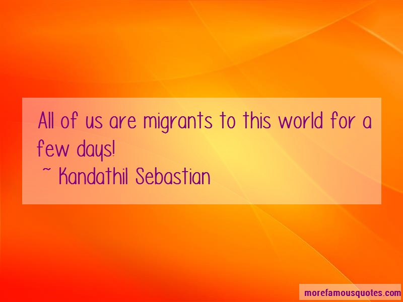 Kandathil Sebastian Quotes: All Of Us Are Migrants To This World For