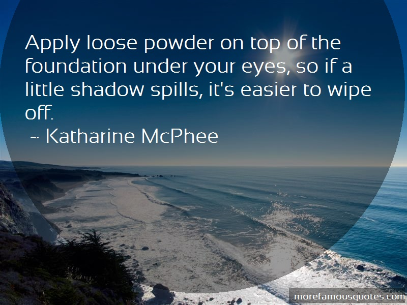 Katharine McPhee Quotes: Apply Loose Powder On Top Of The