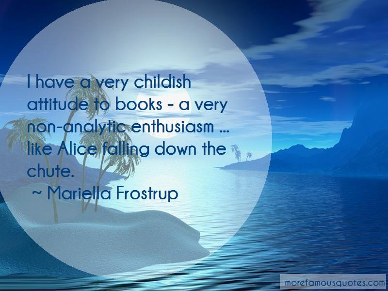 Mariella Frostrup Quotes: I Have A Very Childish Attitude To Books