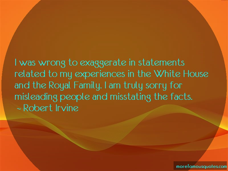 Robert Irvine Quotes: I was wrong to exaggerate in statements