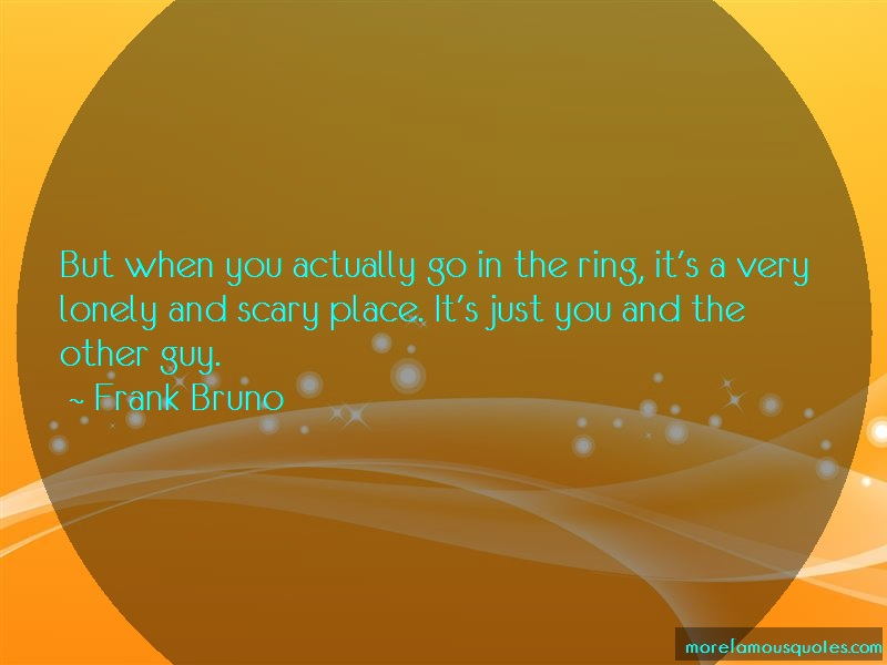 Frank Bruno Quotes: But When You Actually Go In The Ring Its