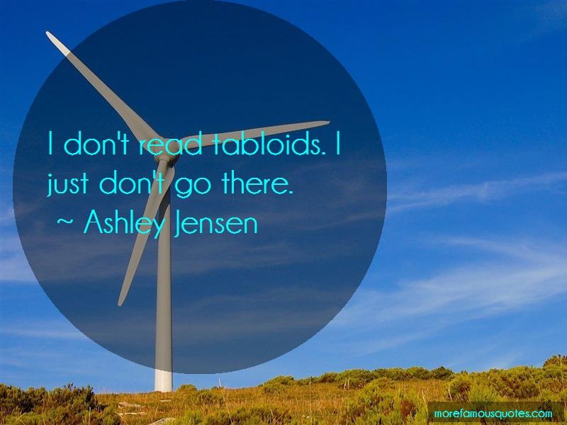 Ashley Jensen Quotes: I dont read tabloids i just dont go
