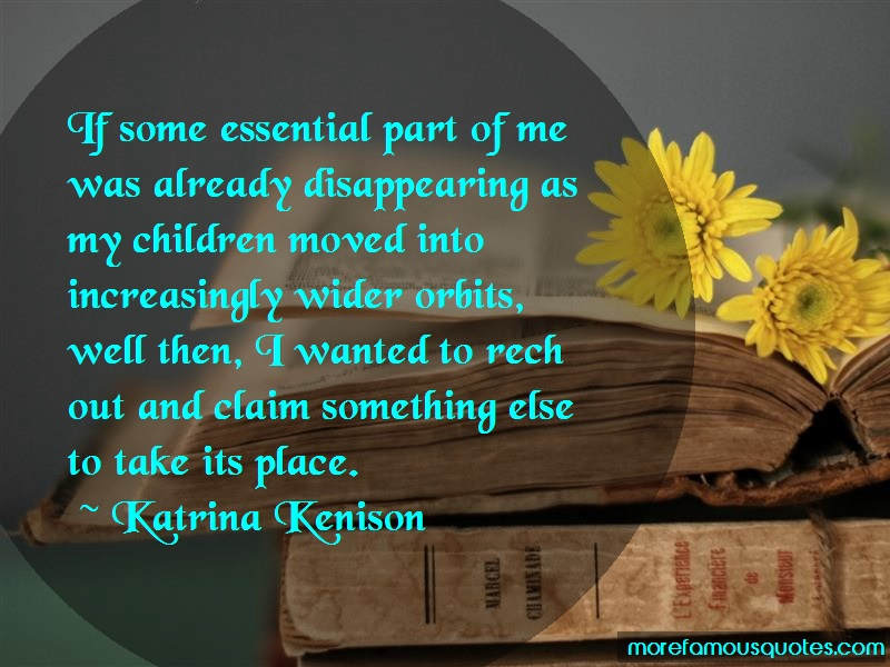 Katrina Kenison Quotes: If some essential part of me was already