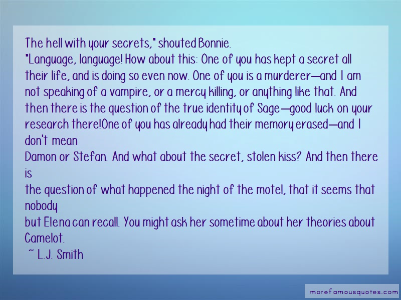 L.J. Smith Quotes: The Hell With Your Secrets Shouted