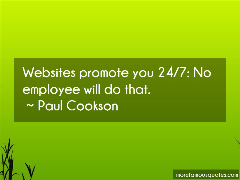 Paul Cookson Quotes: Websites promote you 24 7 no employee