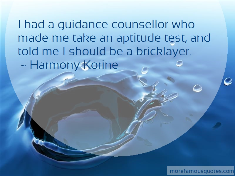 Harmony Korine Quotes: I had a guidance counsellor who made me