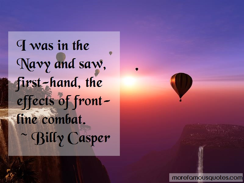 Billy Casper Quotes: I was in the navy and saw first hand the